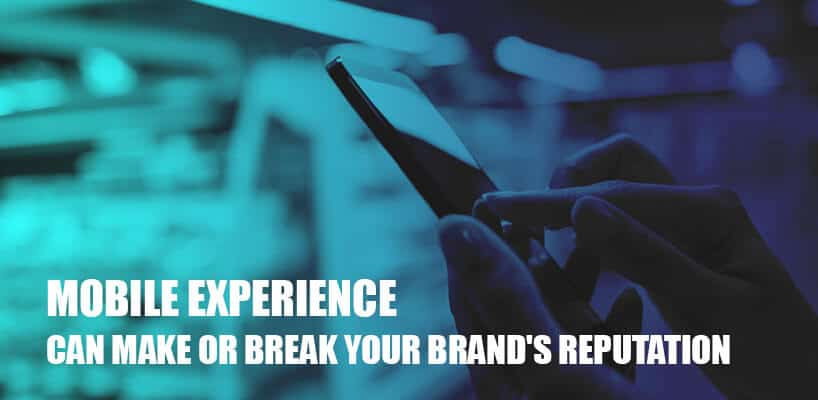 Mobile Experience can Make or Break Your Brand's Reputation