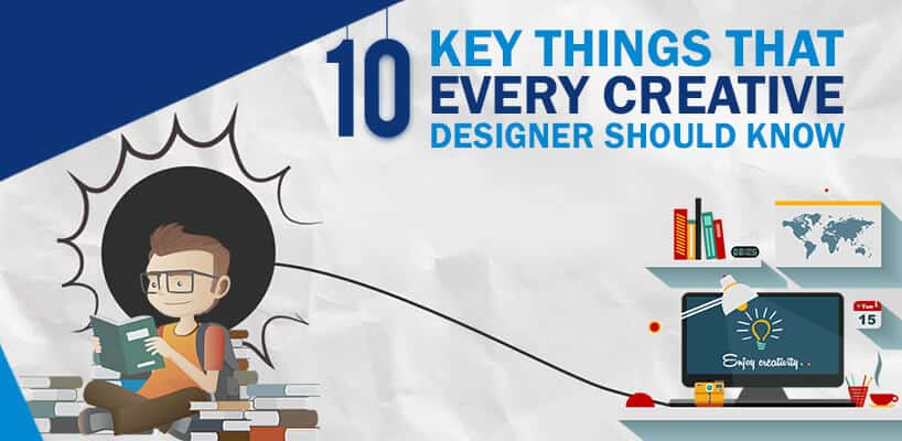10 Key Things That Every Creative Designer Should Know