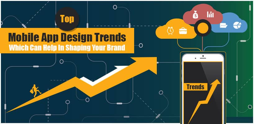 Top Mobile App Design Trends Which Can Help In Shaping Your Brand