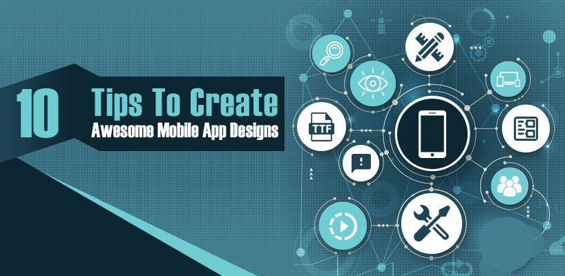 10 Tips to Create Awesome Mobile App Designs