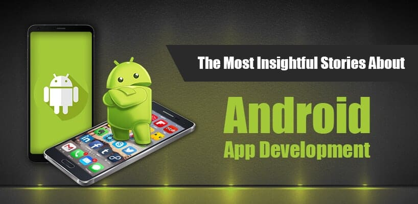 The Most Insightful Stories About Android App Development