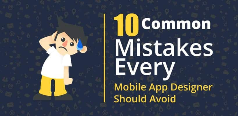 10 Common Mistakes Every Mobile App Designer Should Avoid