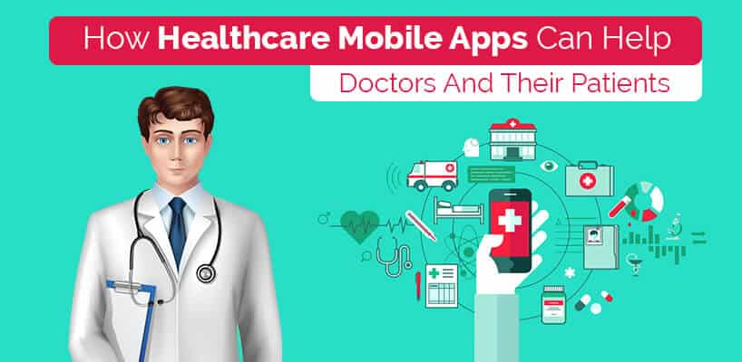 How Healthcare Mobile Apps Can Help Doctors And Their Patients