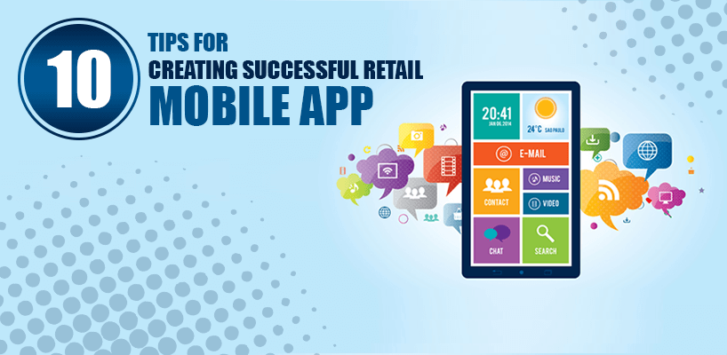 10 Tips for Creating Successful Retail Mobile Apps